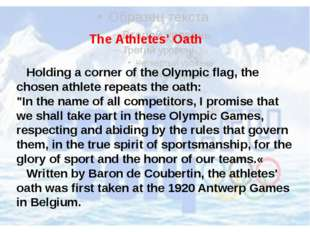 Holding a corner of the Olympic flag, the chosen athlete repeats the oath: ""