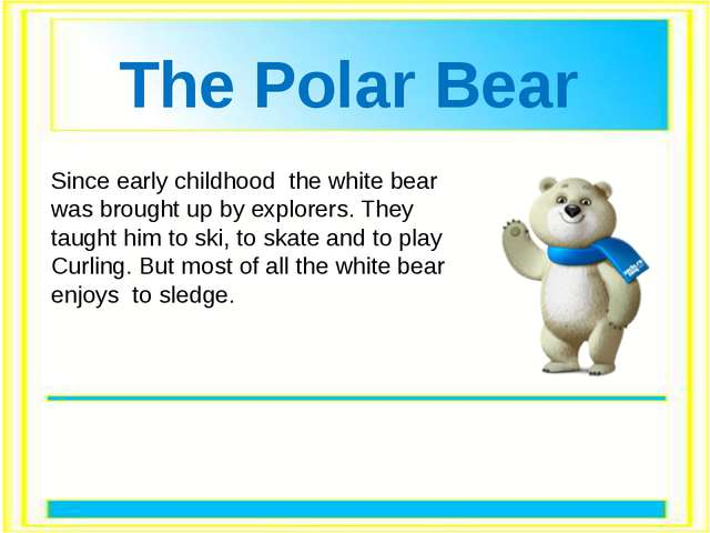 Since early childhood the white bear was brought up by explorers. They taugh...