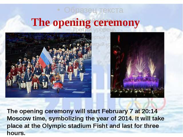 The opening ceremony The opening ceremony will start February 7 at 20:14 Mos...