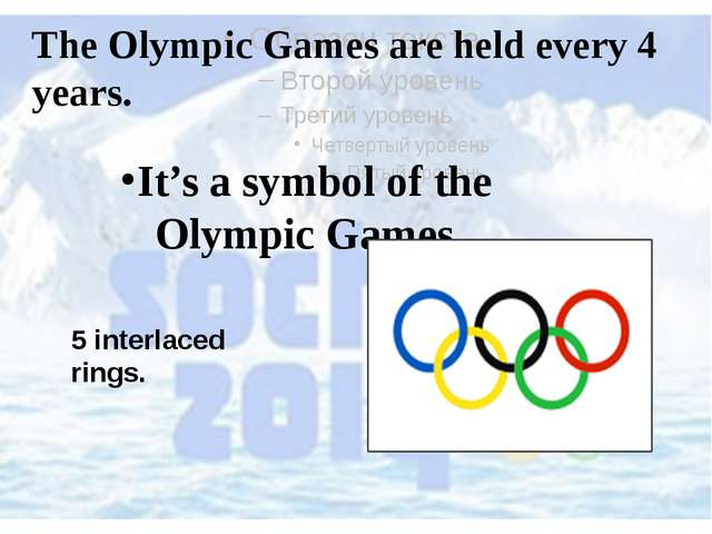 The Olympic Games are held every 4 years. It's a symbol of the Olympic Games...