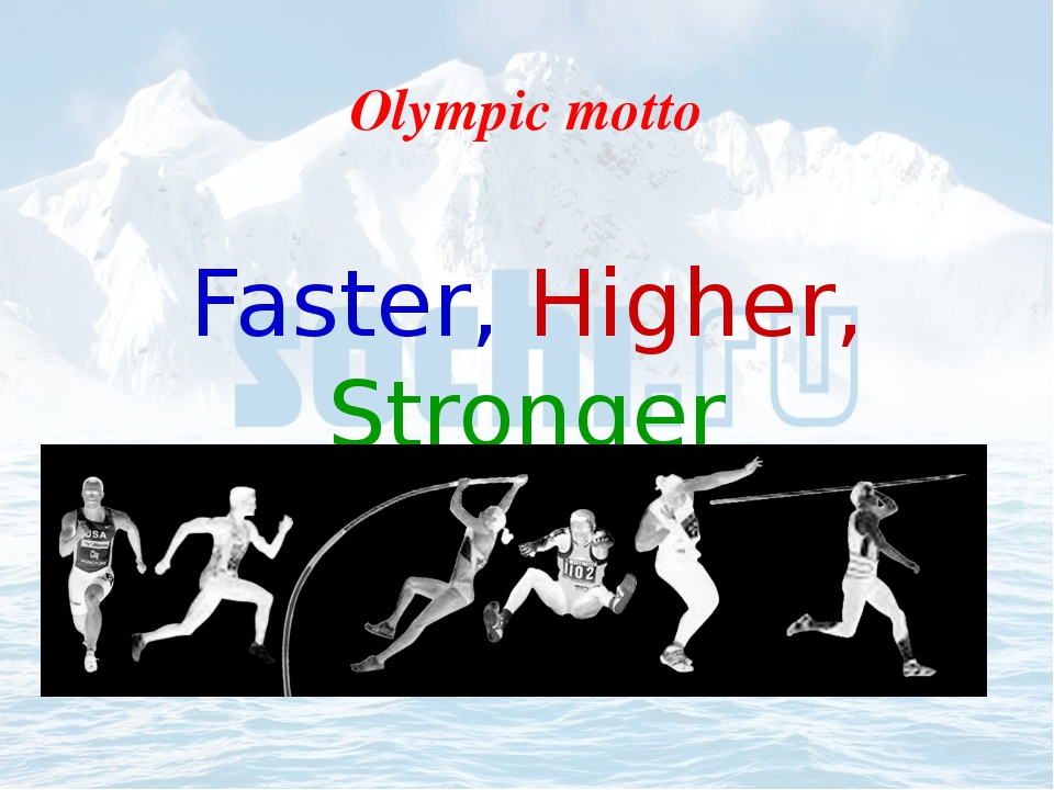 Olympic motto Faster, Higher, Stronger