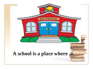 A school is a place where …