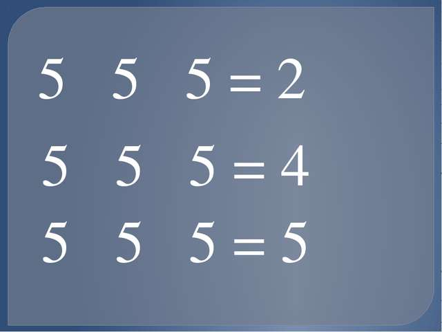 5 5 5 = 2 5 5 5 = 4 5 5 5 = 5