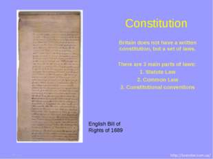 Britain does not have a written constitution, but a set of laws. There are