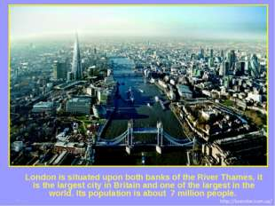 London is situated upon both banks of the River Thames, it is the largest cit