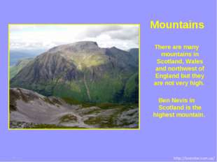 There are many mountains in Scotland, Wales and northwest of England but they