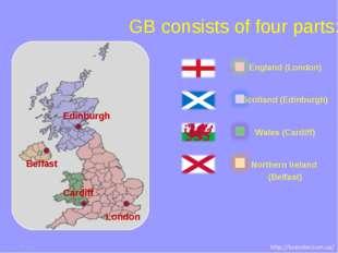 GB consists of four parts: London Edinburgh Cardiff Belfast England (London)