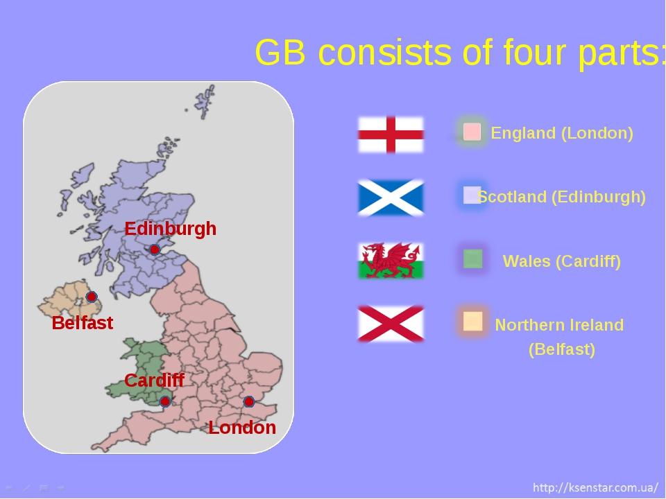 GB consists of four parts: London Edinburgh Cardiff Belfast England (London)...
