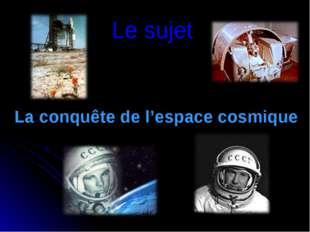 Le sujet La conquête de l'espace cosmique