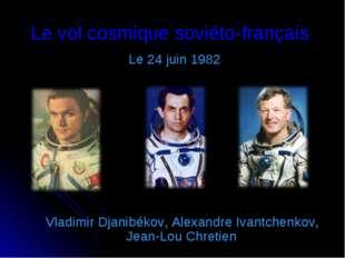 Le vol cosmique soviéto-français Le 24 juin 1982 Vladimir Djanibékov, Alexand