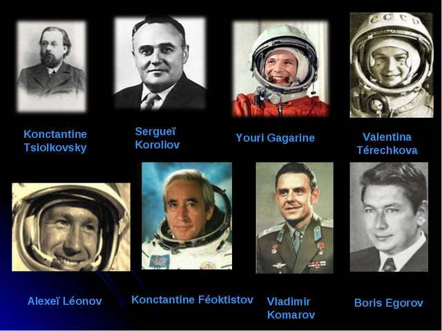 Konctantine Tsiolkovsky Sergueï Koroliov Youri Gagarine Valentina Térechkova...
