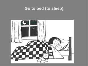 Go to bed (to sleep)