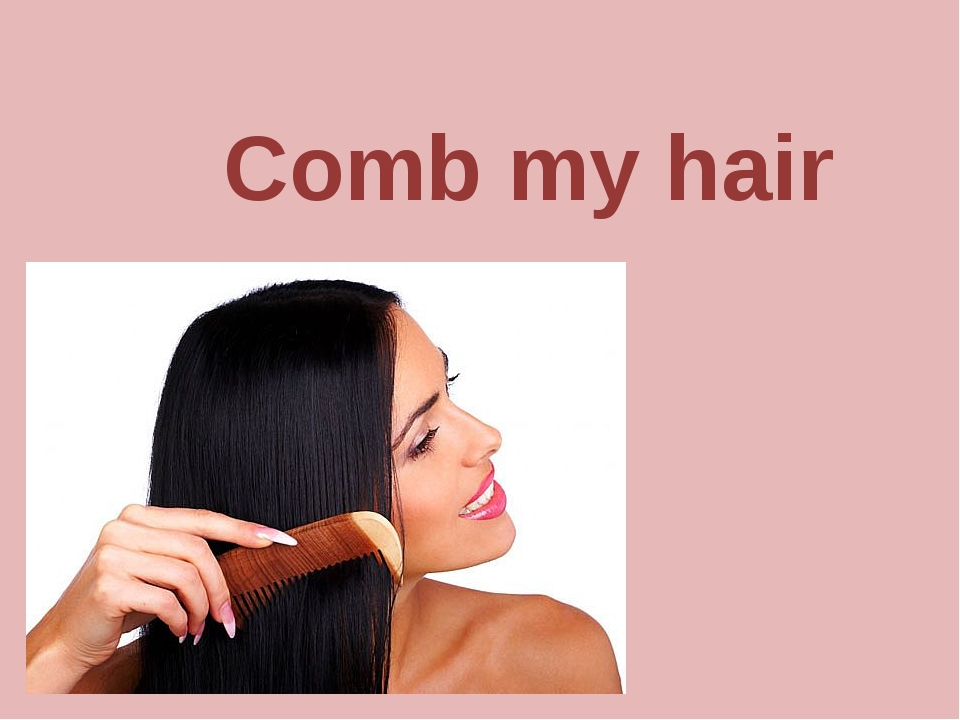 Comb my hair