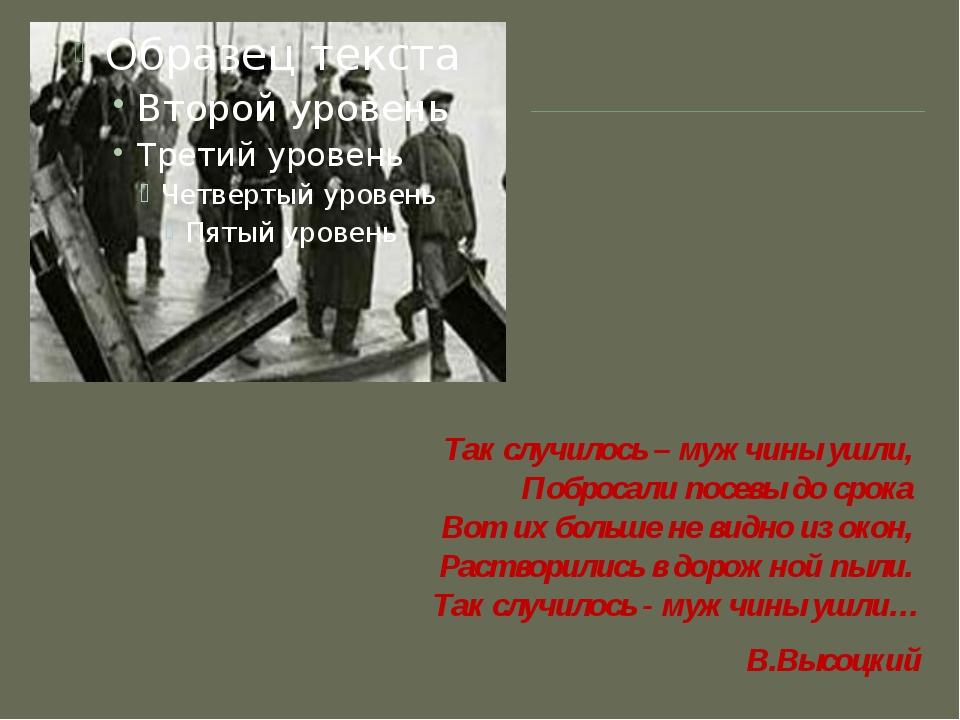 Так случилось – мужчины ушли, Побросали посевы до срока Вот их больше не вид...