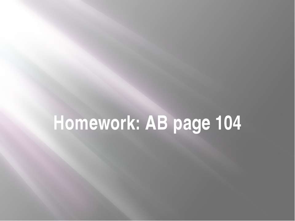Homework: AB page 104