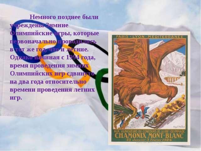 Немного позднее были учреждены Зимние Олимпийские игры, которые первоначальн...