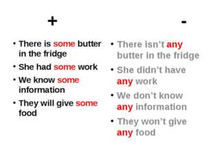 + - There is some butter in the fridge She had some work We know some inform