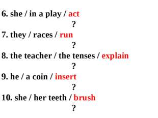 6. she / in a play / act 									? 7. they / races / run 									? 8. the t