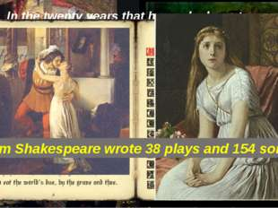 In the twenty years that he worked on stage Shakespeare wrote 38 plays. They