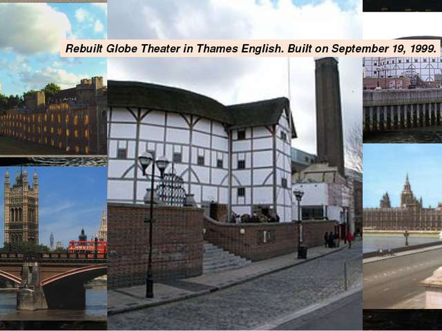 Rebuilt Globe Theater in Thames English. Built on September 19, 1999.