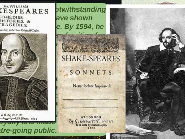 Greene's bombast notwithstanding, Shakespeare must have shown considerable pr...