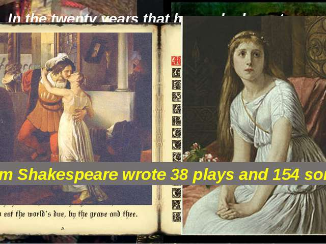In the twenty years that he worked on stage Shakespeare wrote 38 plays. They...