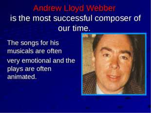 Andrew Lloyd Webber is the most successful composer of our time. The songs fo