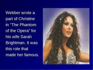 "Webber wrote a part of Christine in ""The Phantom of the Opera"" for his wife S"