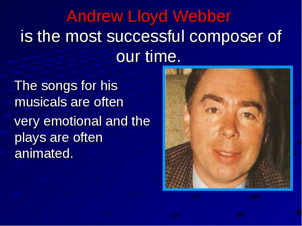 Andrew Lloyd Webber is the most successful composer of our time. The songs fo...