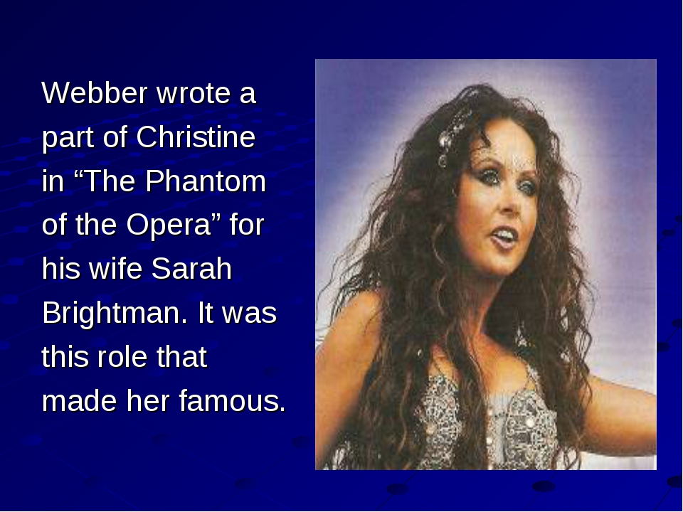 "Webber wrote a part of Christine in ""The Phantom of the Opera"" for his wife S..."