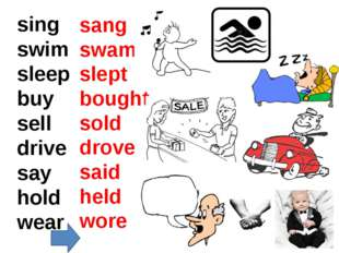 sang swam slept bought sold drove said held wore sing swim sleep buy sell dri