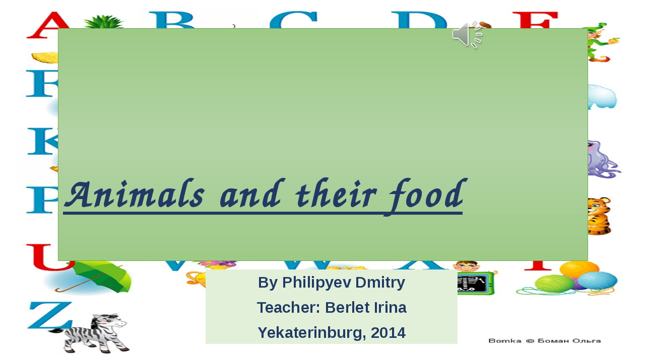 Animals and their food By Philipyev Dmitry Teacher: Berlet Irina Yekaterinbur...