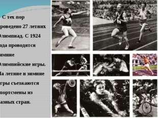 С тех пор проведено 27 летних Олимпиад. С 1924 года проводятся зимние Олимпи