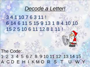 Decode a Letter! 3 4 1 10 7 6 3 11 ! 6 14 6 11 5 15 9 13 1 8 4 10 10 15 2 5 1