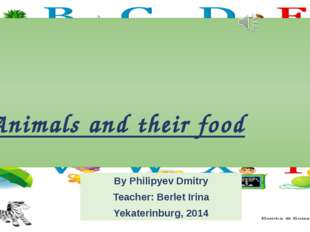 Animals and their food By Philipyev Dmitry Teacher: Berlet Irina Yekaterinbur