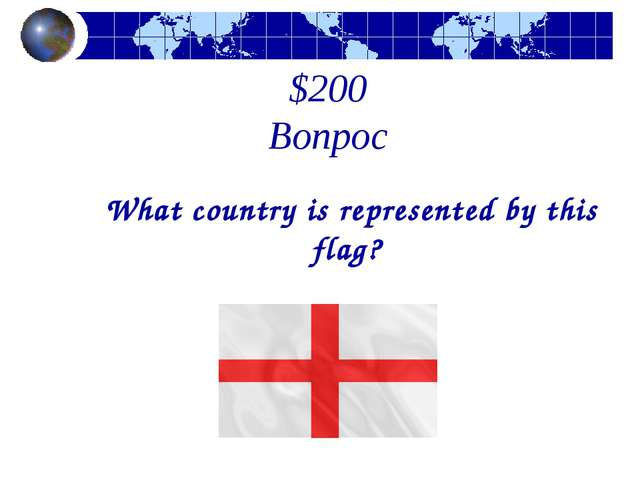 $200 Вопрос What country is represented by this flag?