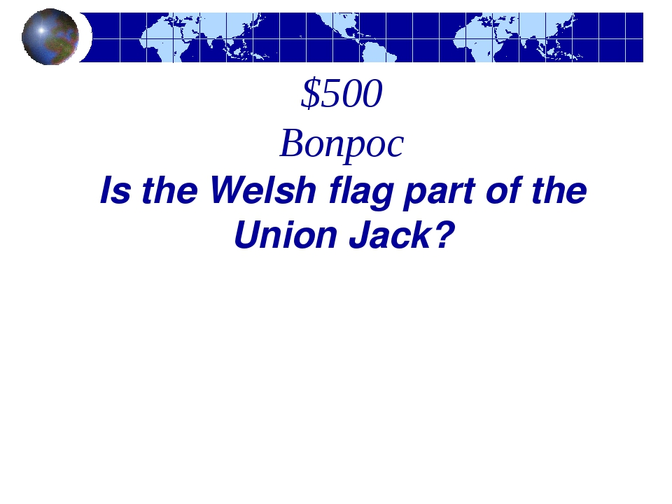 $500 Вопрос Is the Welsh flag part of the Union Jack?