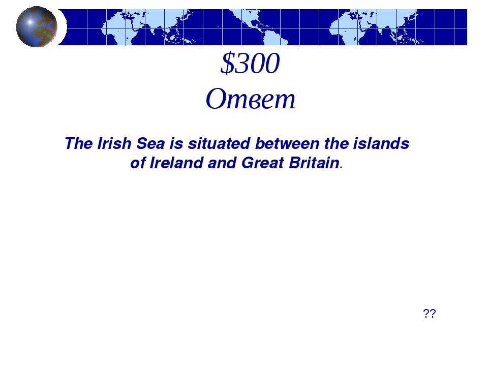 $300 Ответ The Irish Sea is situated between the islands of Ireland and Great...