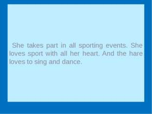 She takes part in all sporting events. She loves sport with all her heart. A