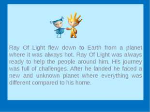 Ray Of Light flew down to Earth from a planet where it was always hot. Ray