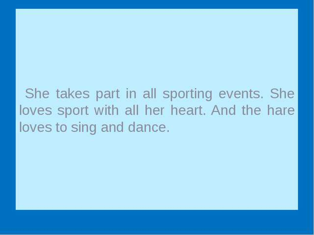 She takes part in all sporting events. She loves sport with all her heart. A...