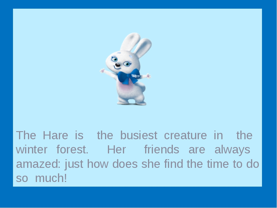 The Hare is the busiest creature in the winter forest. Her friends are alway...