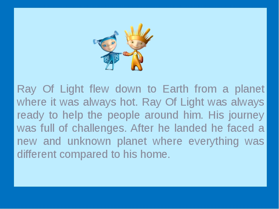 Ray Of Light flew down to Earth from a planet where it was always hot. Ray...