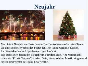 Man feiert Neujahr am Erste Januar.Die Deutschen kaufen eine Tanne, die ein s