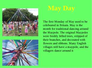 The first Monday of May used to be celebrated in Britain. May is the month fo
