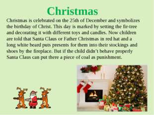Christmas is celebrated on the 25th of December and symbolizes the birthday o