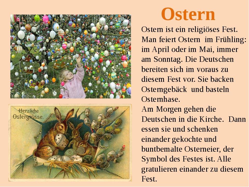 Ostern ist ein religiöses Fest. Man feiert Ostern im Frühling: im April oder...