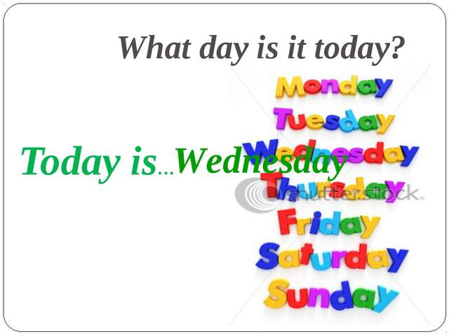 What day is it today? Today is… Wednesday