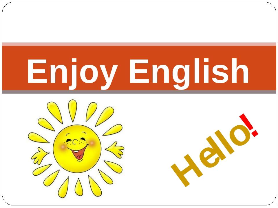Hello! Enjoy English