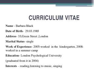 CURRICULUM VITAE Name - Barbara Black Date of Birth- 29.03.1985 Address- 33,